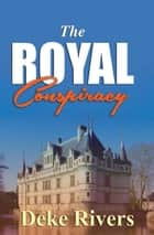 The Royal Conspiracy ebook by Deke Rivers
