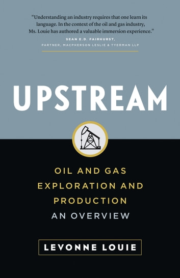 Upstream - Oil and Gas Exploration and Production - An Overview ebook by Levonne Louie