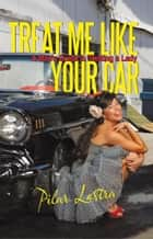 Treat Me Like Your Car ebook by Pilar Lastra