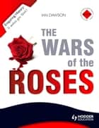 Enquiring History: The Wars of the Roses: England 1450-1485 ebook by Ian Dawson