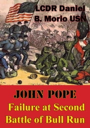 John Pope - Failure At Second Battle Of Bull Run ebook by LCDR Daniel B. Morio USN