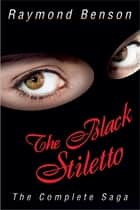The Black Stiletto: The Complete Saga ebook by Raymond Benson
