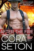 After the Fire ebook by Cora Seton