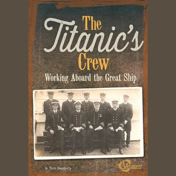 Titanic's Crew, The - Working Aboard the Great Ship audiobook by Terri Dougherty
