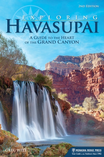 Exploring Havasupai - A Guide to the Heart of the Grand Canyon ebook by Greg Witt