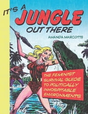 It's a Jungle Out There - The Feminist Survival Guide to Politically Inhospitable Environments ebook by Amanda Marcotte