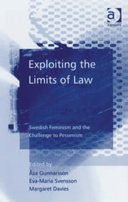 Exploiting the Limits of Law - Swedish Feminism and the Challenge to Pessimism ebook by Professor Åsa Gunnarsson,Professor Eva-Maria Svensson,Professor Margaret Davies