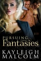 Pursuing Their Fantasies 電子書 by Kayleigh Malcolm
