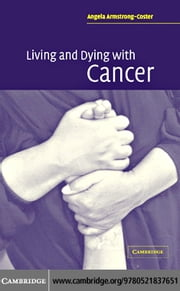 Living and Dying with Cancer ebook by Armstrong-Coster, Angela