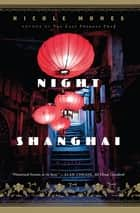 Night in Shanghai - A Novel ebook by Nicole Mones