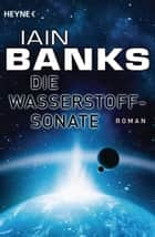 Die Wasserstoffsonate - Roman ebook by Iain Banks, Andreas Brandhorst