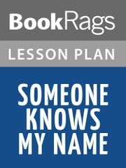 Someone Knows My Name Lesson Plans ebook by BookRags