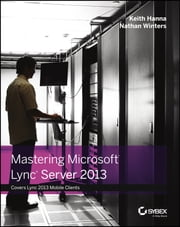Mastering Microsoft Lync Server 2013 ebook by Keith Hanna,Nathan Winters