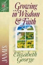Growing in Wisdom & Faith - James ebook by Elizabeth George