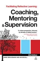 Facilitating Reflective Learning - Coaching, Mentoring and Supervision ebook by Anne Brockbank, Dr Ian McGill