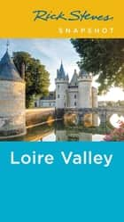 Rick Steves Snapshot Loire Valley ebook by Rick Steves, Steve Smith