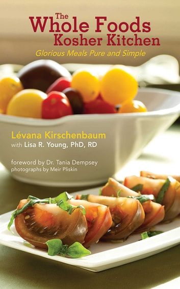 The Whole Foods Kosher Kitchen - Glorious Meals Pure and Simple ebook by Lévana Kirschenbaum