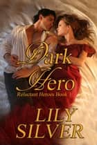 Dark Hero - Reluctant Heroes, #1 ebook by Lily Silver