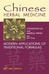 Chinese Herbal Medicine: Modern Applications of Traditional Formulas ebook by Liu, Chongyun