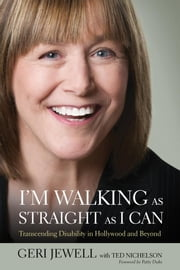 I'm Walking as Straight as I Can: Transcending Disability in Hollywood and Beyond ebook by Jewell, Geri