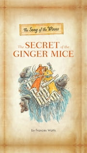 The Song of the Winns: The Secret of the Ginger Mice - The Gerander Trilogy ebook by Frances Watts,David Francis