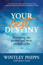 Your Best Destiny - Becoming the Person You Were Created to Be ebook by Wintley Phipps, James Lund