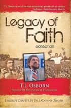 Legacy of Faith: T.L. Osborn ebook by T.L. Osborn