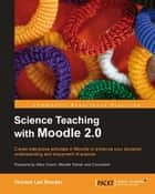 Science Teaching with Moodle 2.0 ebook by
