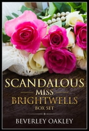 Scandalous Miss Brightwells Box Set ebook by Beverley Oakley