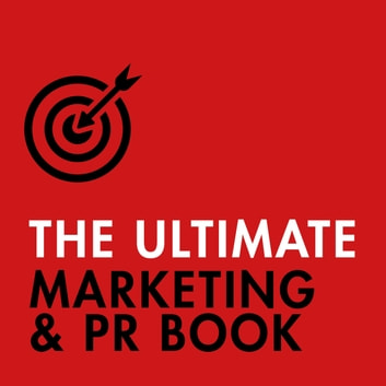 The Ultimate Marketing & PR Book - Understand Your Customers, Master Digital Marketing, Perfect Public Relations audiobook by Eric Davies,Nick Smith,Brian Salter