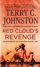 Red Cloud's Revenge - Showdown On The Northern Plains, 1867 ebook by Terry C. Johnston