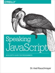 Speaking JavaScript - An In-Depth Guide for Programmers ebook by Axel Rauschmayer