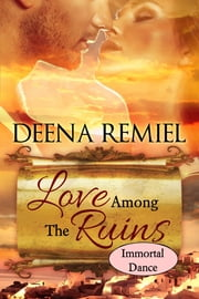 Immortal Dance (Love Among The Ruins Series) ebook by Deena Remiel