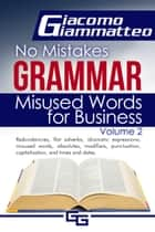 No Mistakes Grammar Volume II - Misused Words for Business ebook by Giacomo Giammatteo