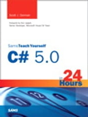 Sams Teach Yourself C# 5.0 in 24 Hours ebook by Scott J. Dorman