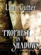 Prophesy in Shadows ebook by Leah Cutter