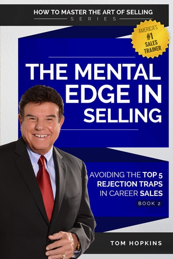 The Mental Edge in Selling - Avoiding the Top 5 Rejection Traps in Career Sales ebook by Tom Hopkins