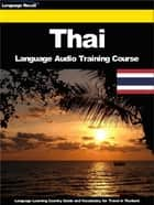 Thai Language Audio Training Course - Language Learning Country Guide and Vocabulary for Travel in Thailand ebook by Language Recall