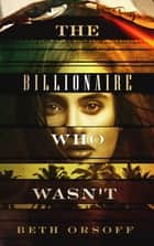 The Billionaire Who Wasn't ebook by Beth Orsoff