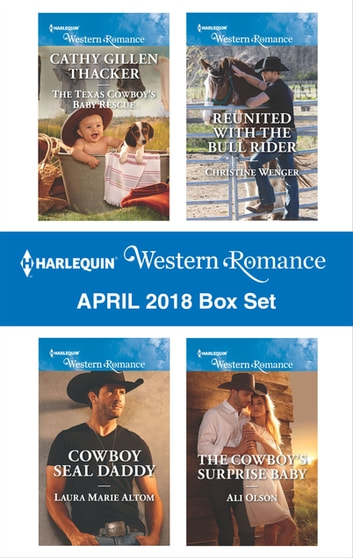 Harlequin Western Romance April 2018 Box Set - The Texas Cowboy's Baby Rescue\Cowboy SEAL Daddy\Reunited with the Bull Rider\The Cowboy's Surprise Baby ebooks by Cathy Gillen Thacker,Laura Marie Altom,Christine Wenger,Ali Olson