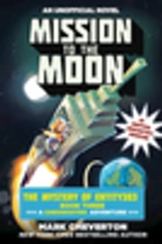 Mission to the Moon - The Mystery of Entity303 Book Three: A Gameknight999 Adventure: An Unofficial Minecrafter's Adventure ebook by Mark Cheverton