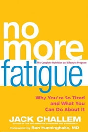No More Fatigue - Why You're So Tired and What You Can Do About It ebook by Jack Challem