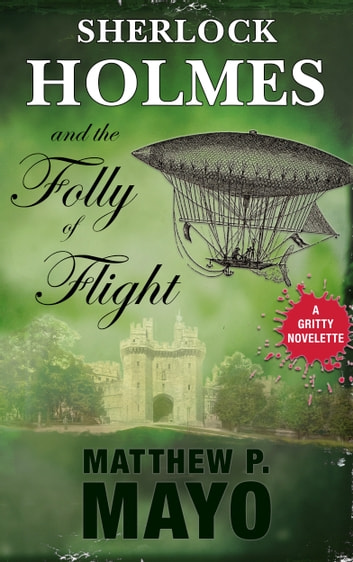 Sherlock Holmes and The Folly of Flight ebook by Matthew P. Mayo