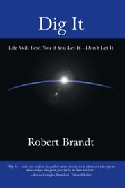 Dig It - Life Will Beat You if You Let It—Don't Let It ebook by Robert Brandt