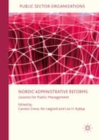 Nordic Administrative Reforms - Lessons for Public Management ebook by Lise H. Rykkja, Per Lægreid, Carsten Greve