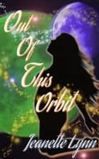 Out of This Orbit ebook by Jeanette Lynn