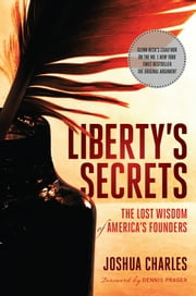 Liberty's Secrets ebook by Joshua Charles,Dennis Prager