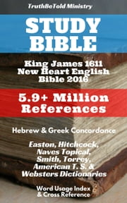 Study Bible - King James 1611 - New Heart English Bible 2016 - 5.9+ Million References ebook by King James, TruthBetold Ministry, Joern Andre Halseth
