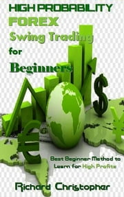 High Probability Forex Swing Trading for Beginners ebook by Richard Christopher