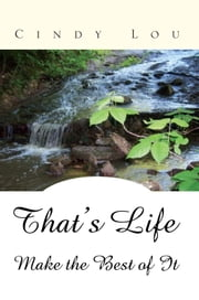 That's Life - Make the Best of It ebook by Cindy Lou